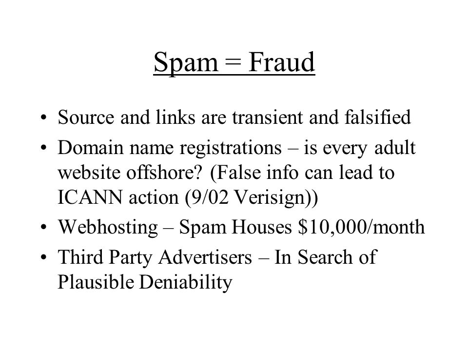 Spam = Fraud Source and links are transient and falsified Domain name registrations – is every adult website offshore.