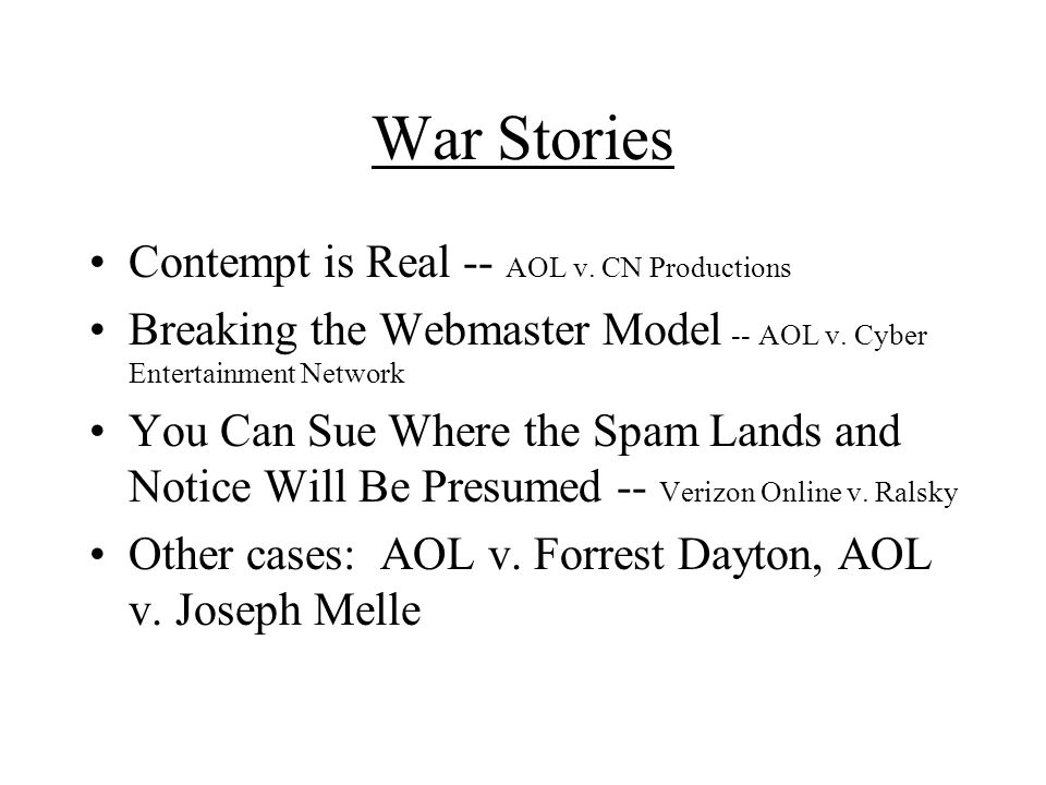 War Stories Contempt is Real -- AOL v. CN Productions Breaking the Webmaster Model -- AOL v.
