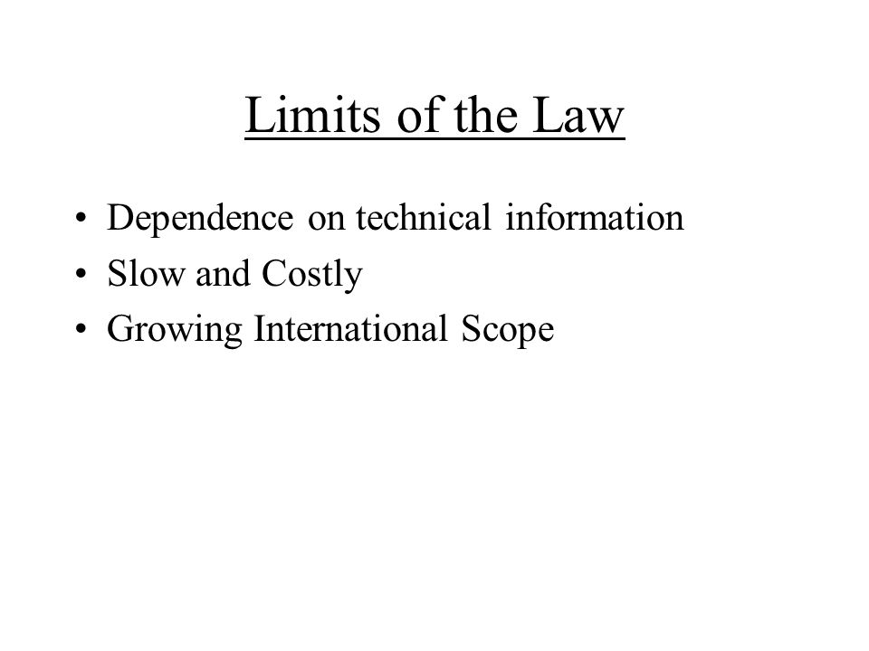 Limits of the Law Dependence on technical information Slow and Costly Growing International Scope