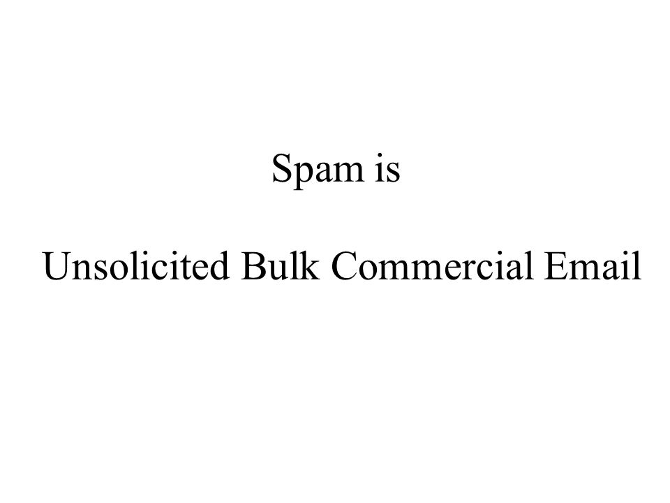 Spam is Unsolicited Bulk Commercial Email