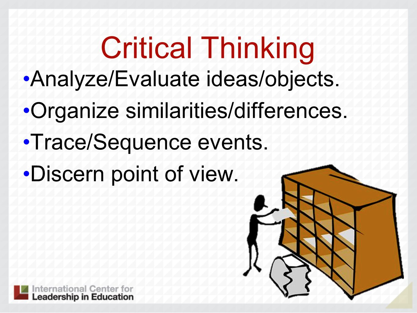 Critical Thinking Analyze/Evaluate ideas/objects. Organize similarities/differences. Trace/Sequence events. Discern point of view. 26