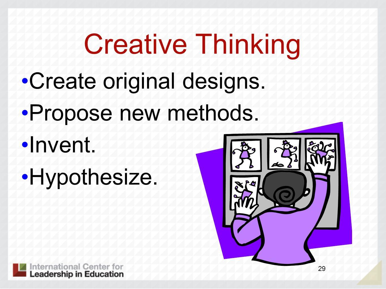 Creative Thinking Create original designs. Propose new methods. Invent. Hypothesize. 29