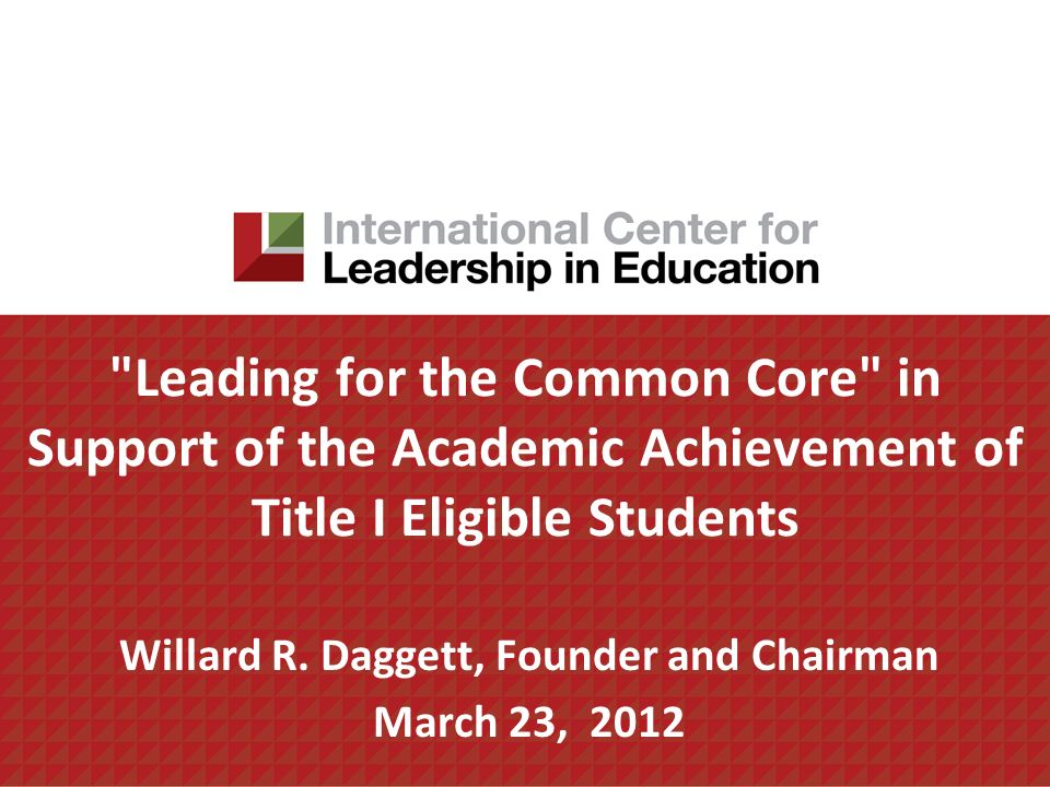 Leading for the Common Core in Support of the Academic Achievement of Title I Eligible Students Willard R.