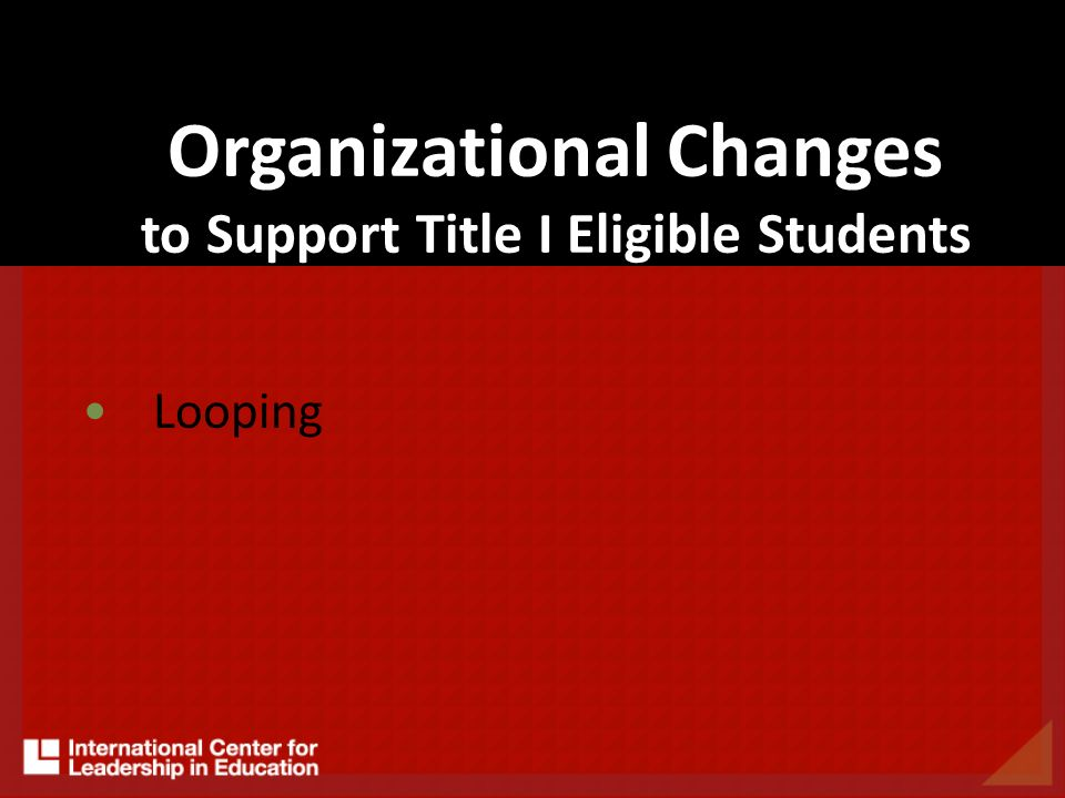 Organizational Changes to Support Title I Eligible Students Looping