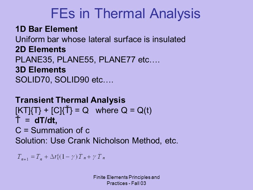 Finite Elements Principles and Practices - Fall 03 FEs in Thermal Analysis 1D Bar Element Uniform bar whose lateral surface is insulated 2D Elements P