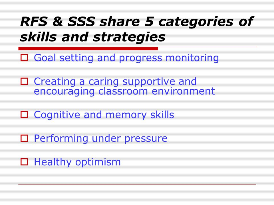 RFS & SSS share 5 categories of skills and strategies Goal setting and progress monitoring Creating a caring supportive and encouraging classroom envi