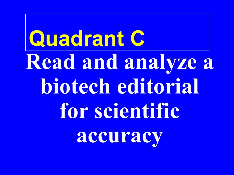 Quadrant C Read and analyze a biotech editorial for scientific accuracy