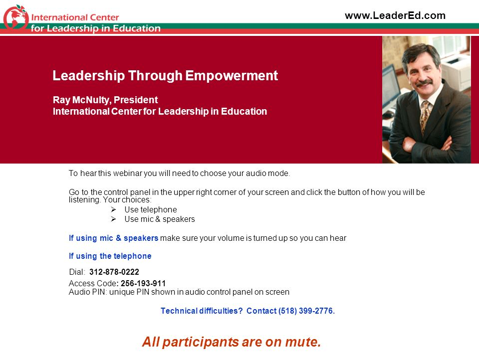 Leadership Through Empowerment Ray McNulty, President International Center for Leadership in Education To hear this webinar you will need to choose yo