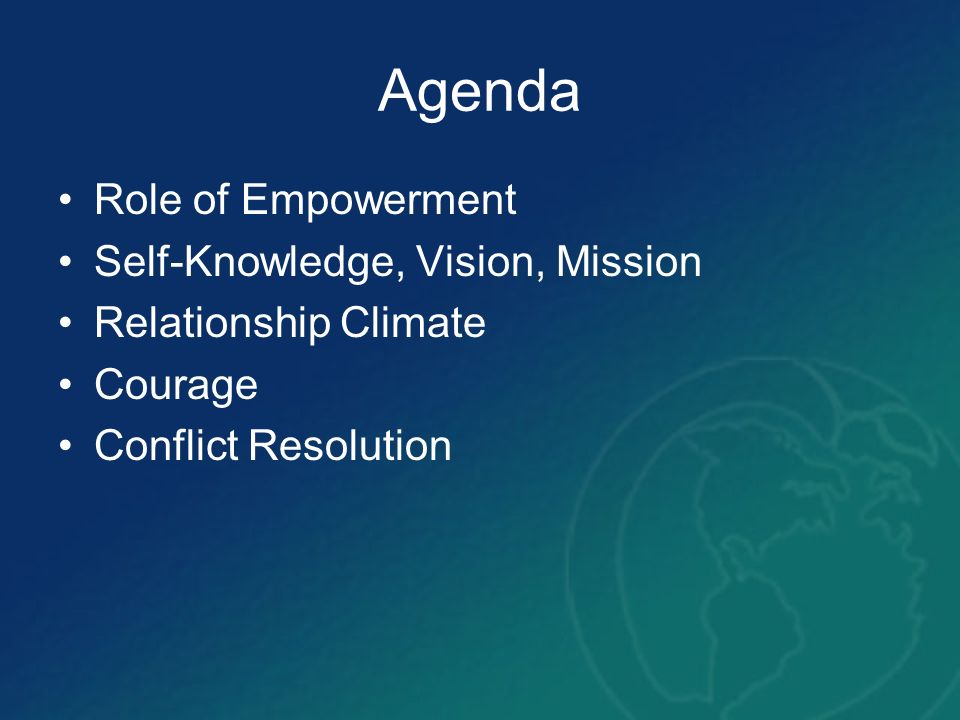 Agenda Role of Empowerment Self-Knowledge, Vision, Mission Relationship Climate Courage Conflict Resolution