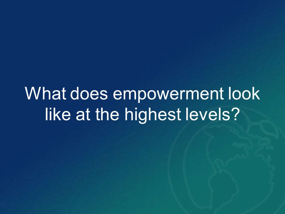 What does empowerment look like at the highest levels?