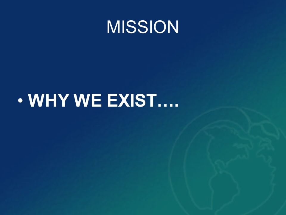 MISSION WHY WE EXIST….