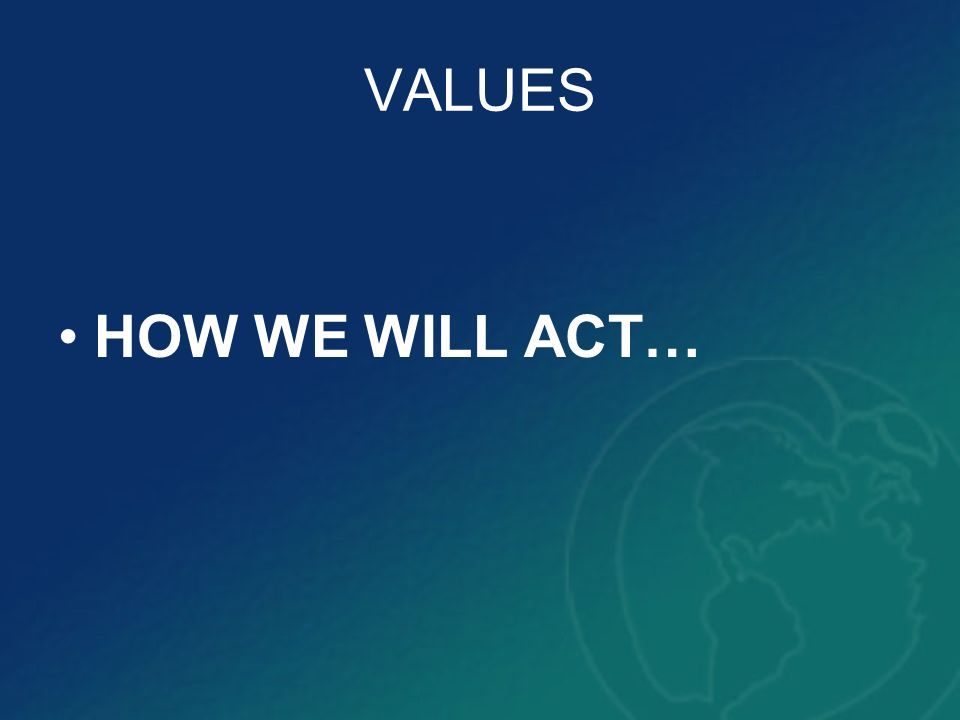 VALUES HOW WE WILL ACT…