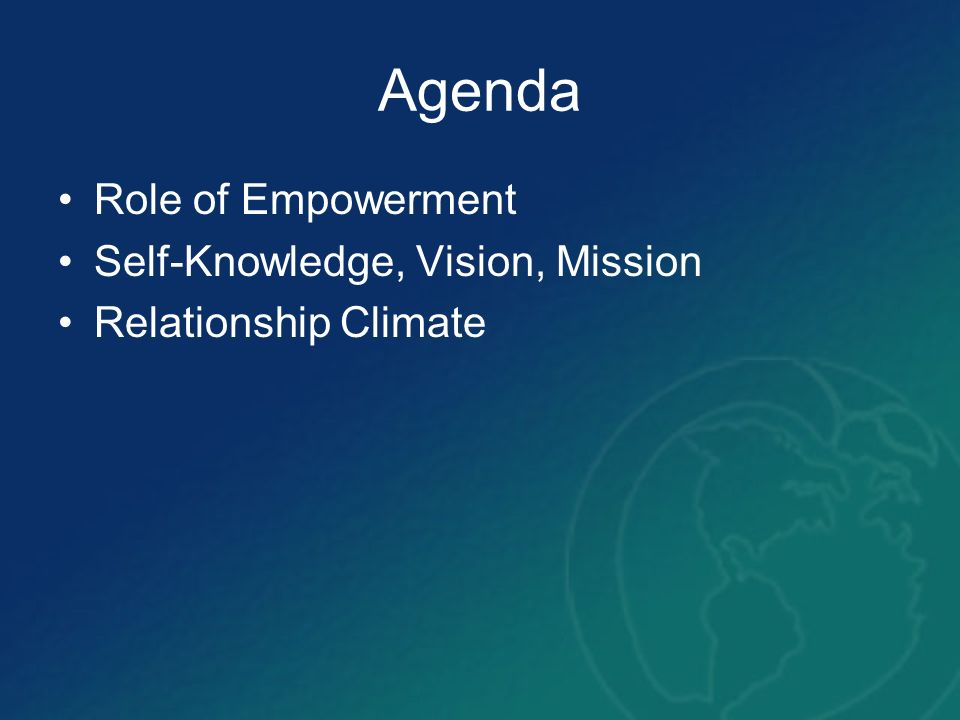Agenda Role of Empowerment Self-Knowledge, Vision, Mission Relationship Climate