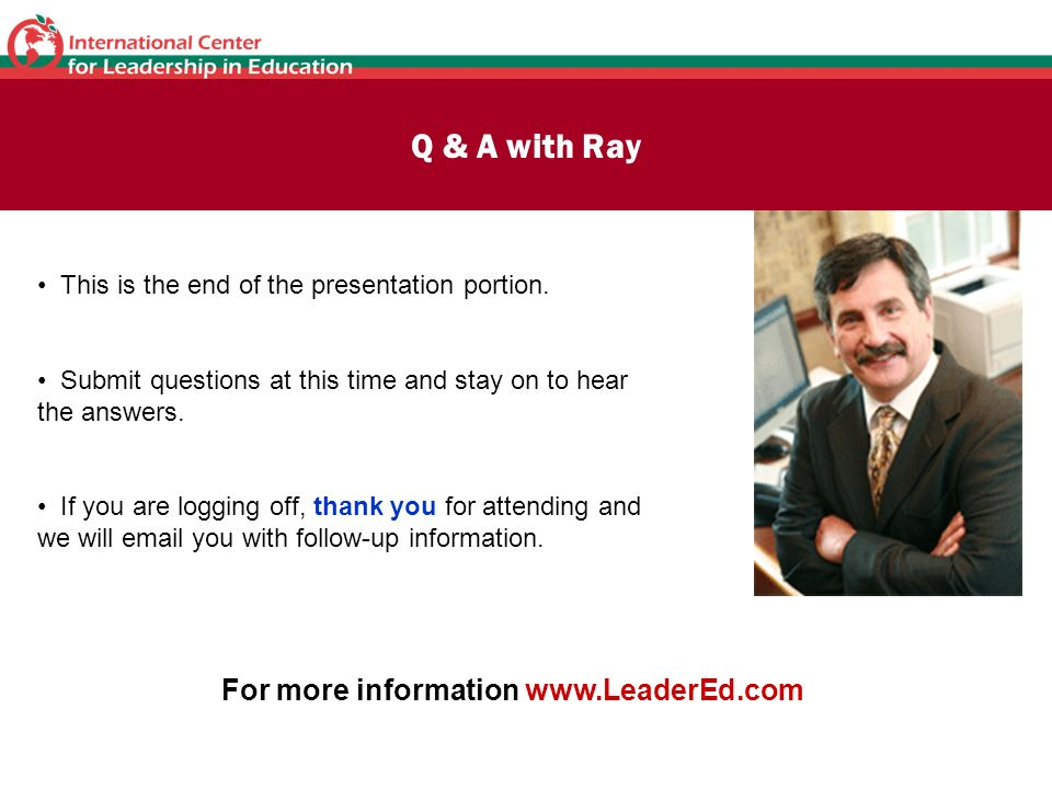 Q & A with Ray This is the end of the presentation portion. Submit questions at this time and stay on to hear the answers. If you are logging off, tha