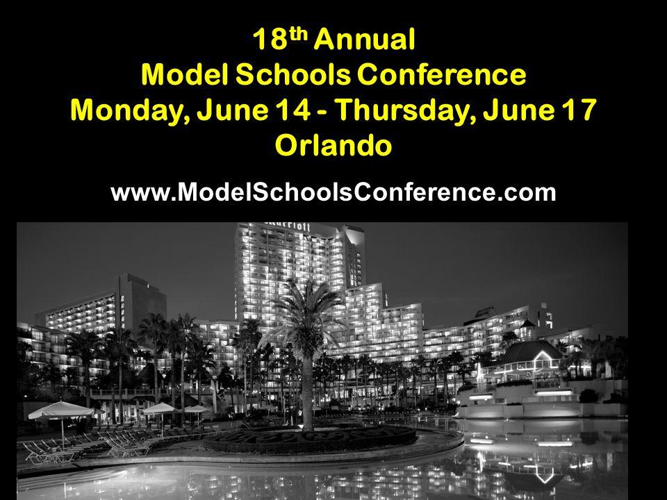 18 th Annual Model Schools Conference Monday, June 14 - Thursday, June 17 Orlando www.ModelSchoolsConference.com
