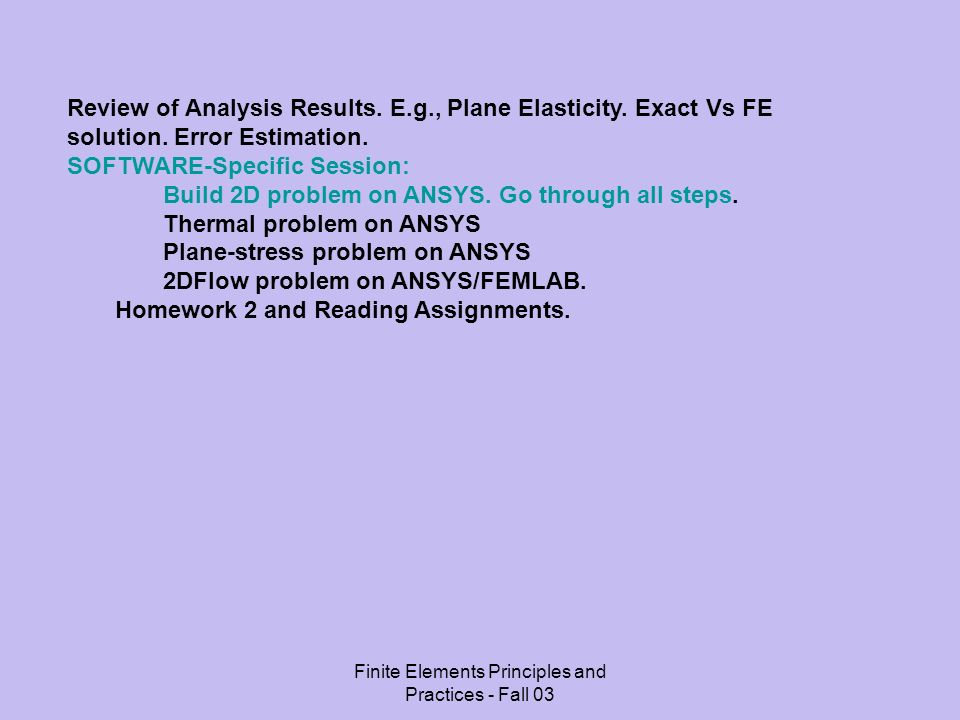 Finite Elements Principles and Practices - Fall 03 Review of Analysis Results. E.g., Plane Elasticity. Exact Vs FE solution. Error Estimation. SOFTWAR