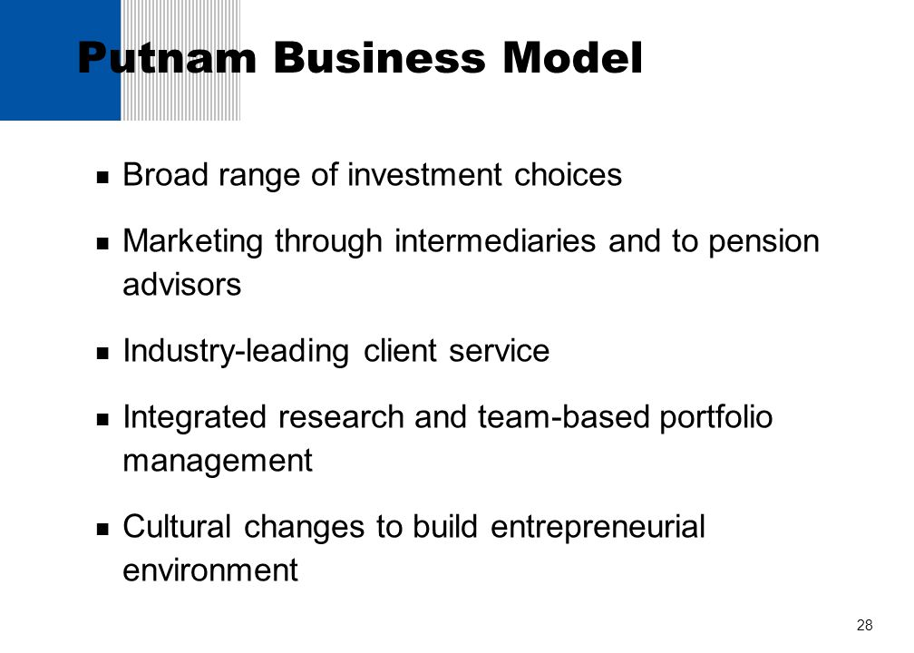 28 Putnam Business Model Broad range of investment choices Marketing through intermediaries and to pension advisors Industry-leading client service In