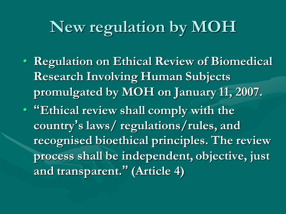 New regulation by MOH Regulation on Ethical Review of Biomedical Research Involving Human Subjects promulgated by MOH on January 11, 2007.Regulation on Ethical Review of Biomedical Research Involving Human Subjects promulgated by MOH on January 11, 2007.