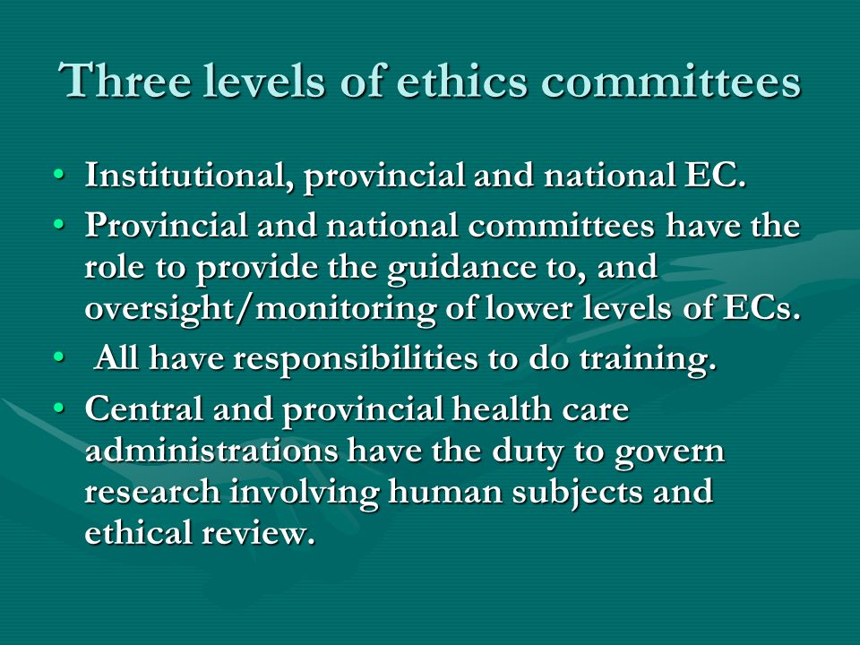 Three levels of ethics committees Institutional, provincial and national EC.Institutional, provincial and national EC.