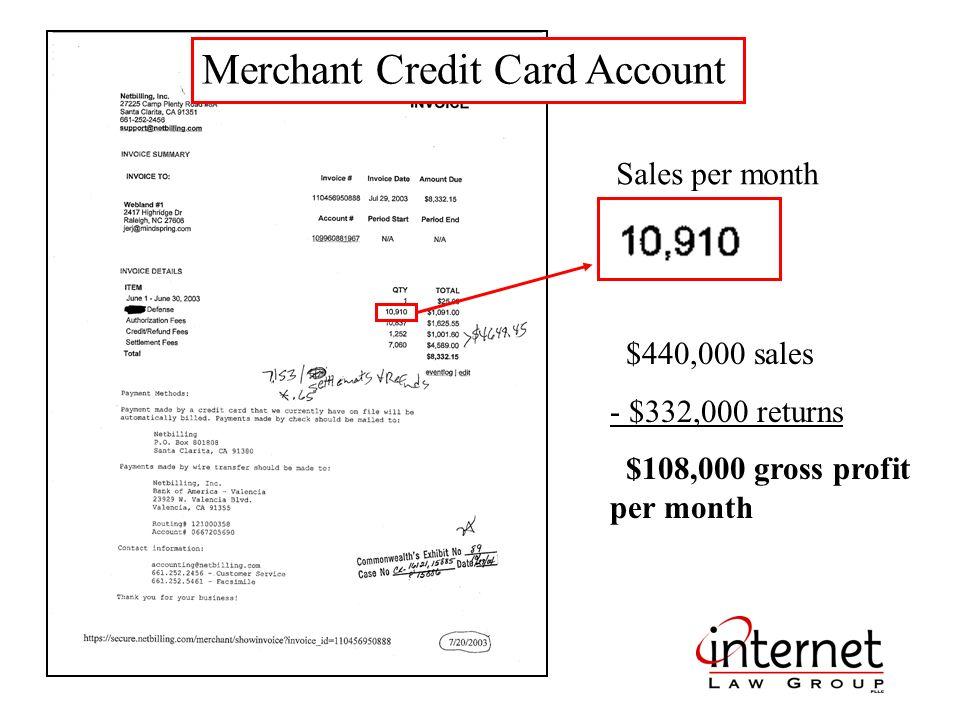 Merchant Credit Card Account Sales per month $440,000 sales - $332,000 returns $108,000 gross profit per month