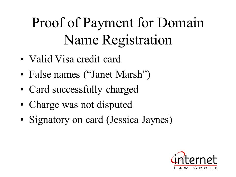 Proof of Payment for Domain Name Registration Valid Visa credit card False names (Janet Marsh) Card successfully charged Charge was not disputed Signatory on card (Jessica Jaynes)