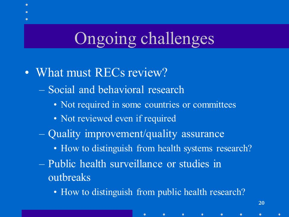20 Ongoing challenges What must RECs review.