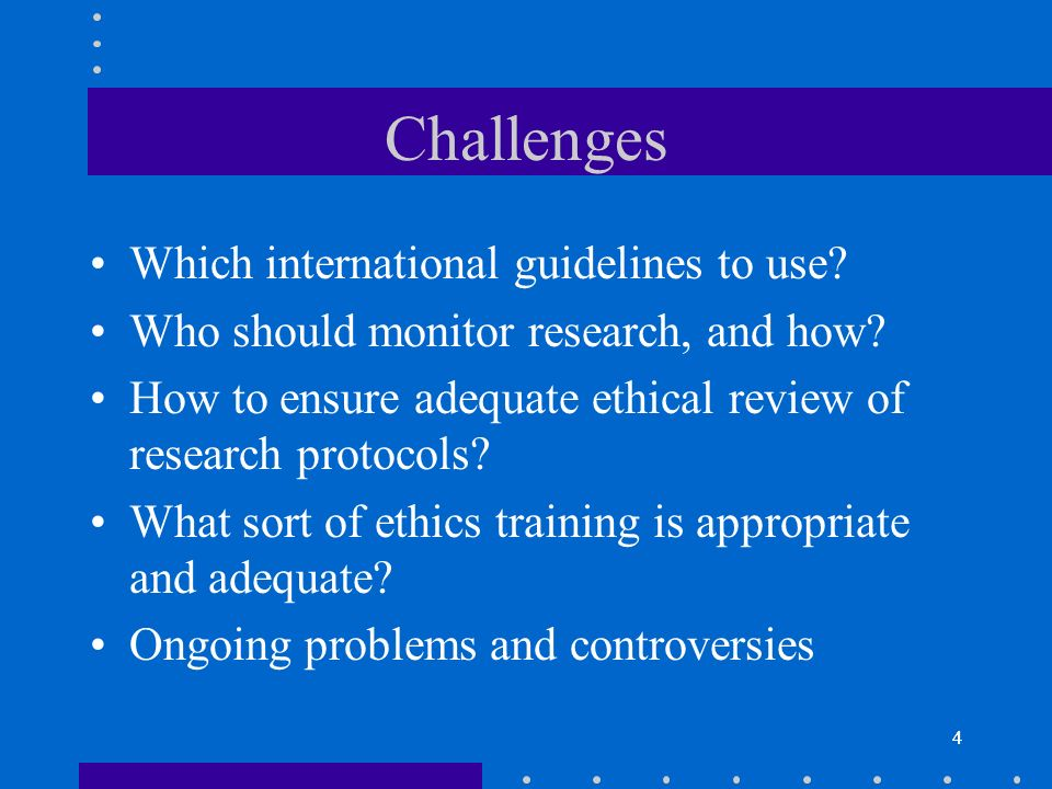 4 Challenges Which international guidelines to use.