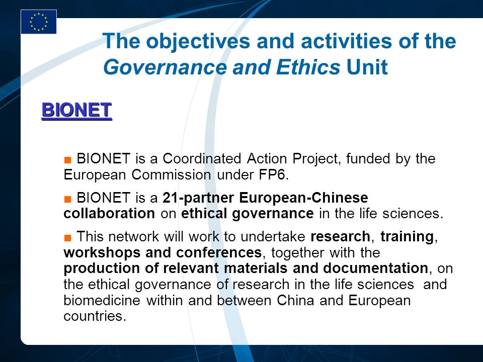 The objectives and activities of the Governance and Ethics Unit BIONET BIONET is a Coordinated Action Project, funded by the European Commission under