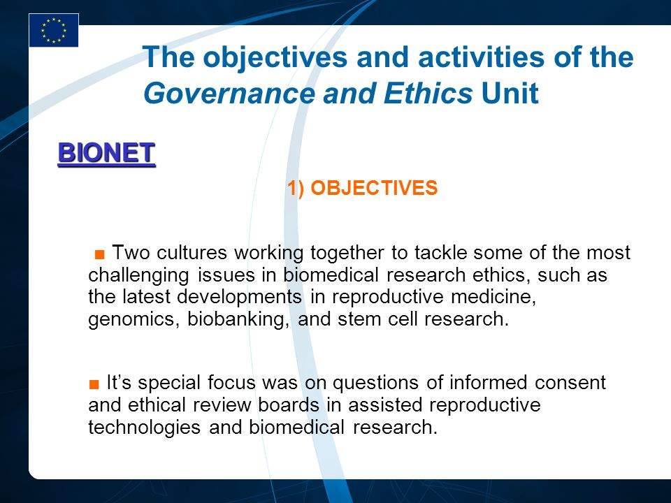 The objectives and activities of the Governance and Ethics Unit BIONET 1) OBJECTIVES Two cultures working together to tackle some of the most challeng
