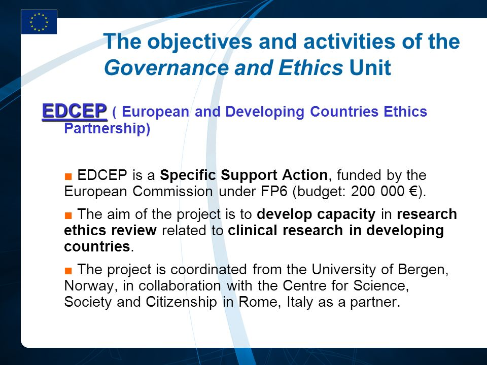 The objectives and activities of the Governance and Ethics Unit EDCEP EDCEP ( European and Developing Countries Ethics Partnership) EDCEP is a Specifi