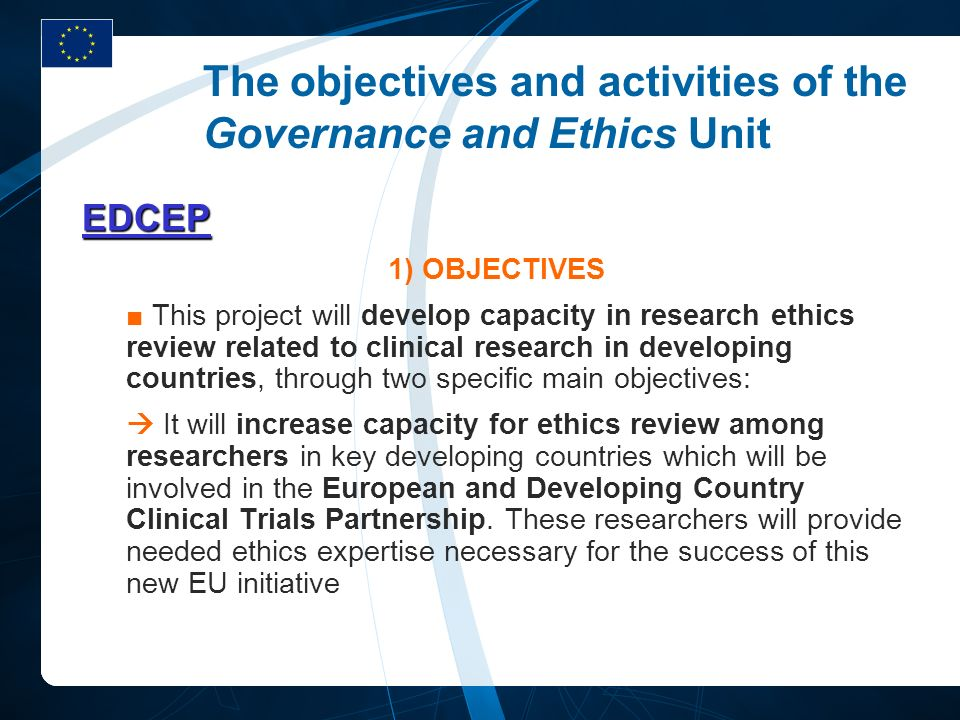 The objectives and activities of the Governance and Ethics Unit EDCEP 1) OBJECTIVES This project will develop capacity in research ethics review relat