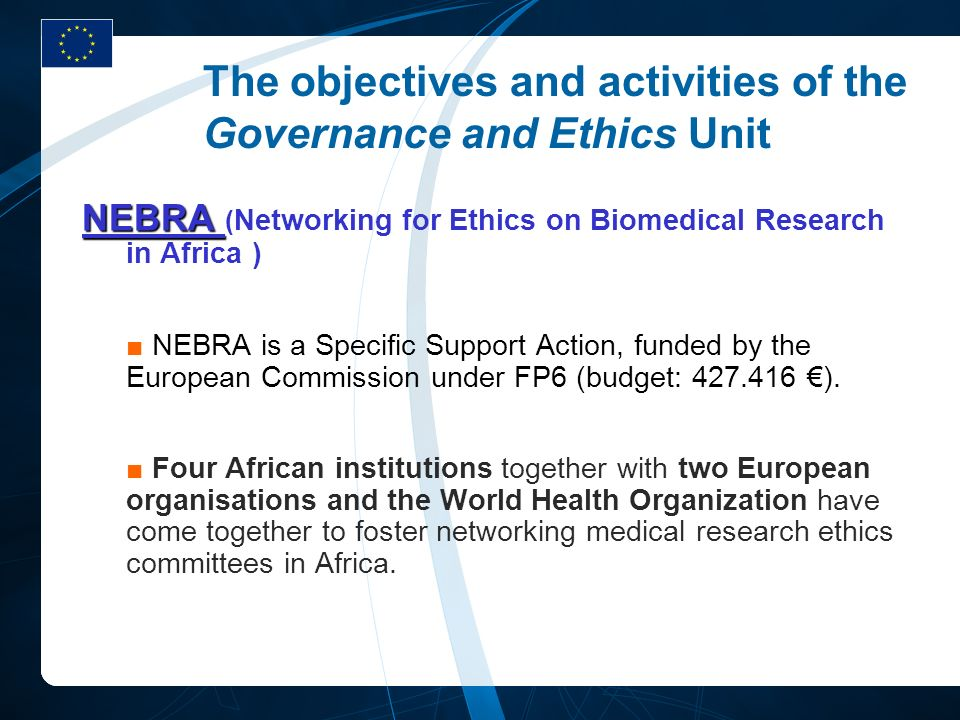 The objectives and activities of the Governance and Ethics Unit NEBRA NEBRA ( Networking for Ethics on Biomedical Research in Africa ) NEBRA is a Spec