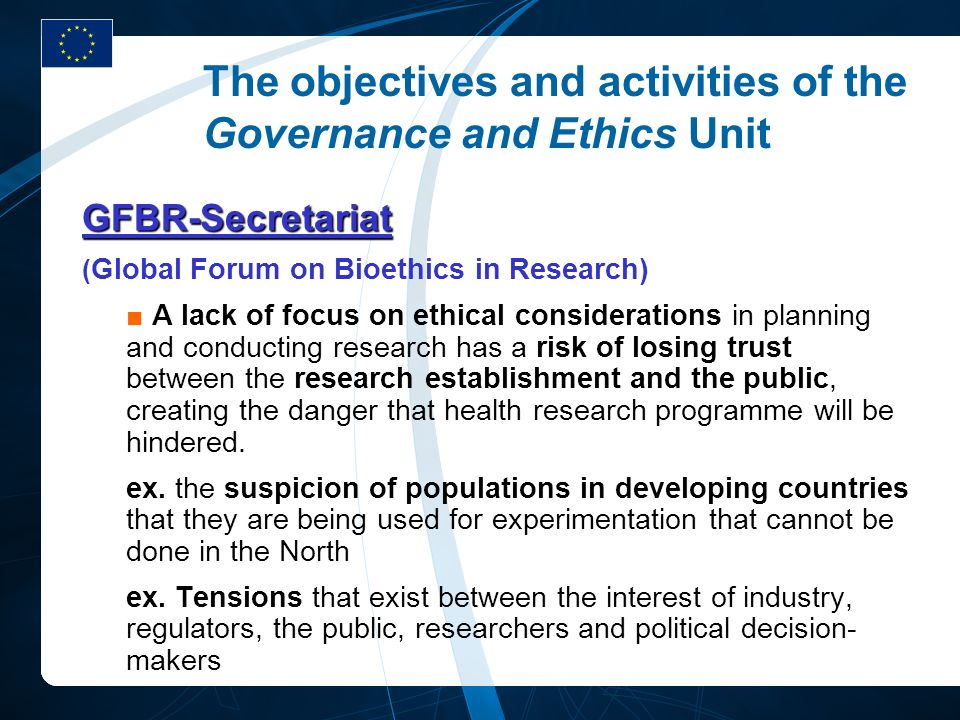 The objectives and activities of the Governance and Ethics Unit GFBR-Secretariat ( Global Forum on Bioethics in Research) A lack of focus on ethical c