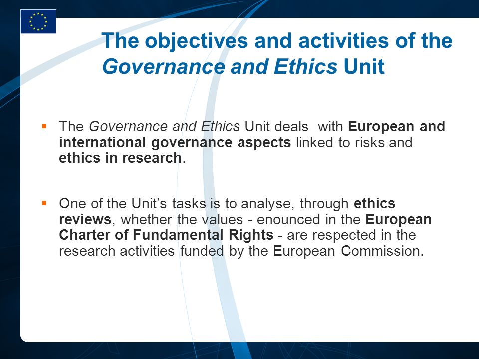 The objectives and activities of the Governance and Ethics Unit The Governance and Ethics Unit deals with European and international governance aspect