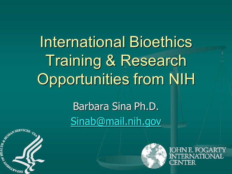 International Bioethics Training & Research Opportunities from NIH Barbara Sina Ph.D. Sinab@mail.nih.gov