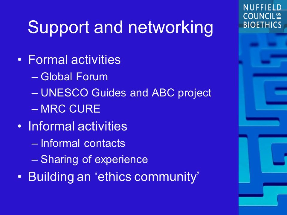 Support and networking Formal activities –Global Forum –UNESCO Guides and ABC project –MRC CURE Informal activities –Informal contacts –Sharing of exp