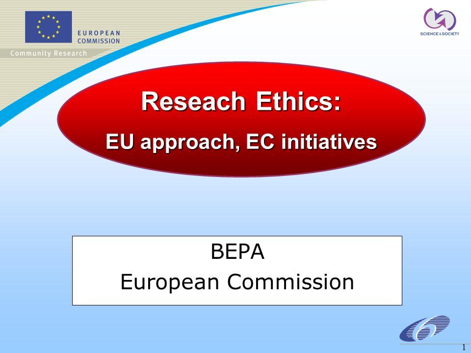 1 BEPA European Commission Reseach Ethics: EU approach, EC initiatives