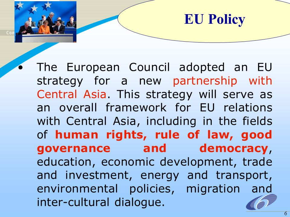 6 The European Council adopted an EU strategy for a new partnership with Central Asia. This strategy will serve as an overall framework for EU relatio