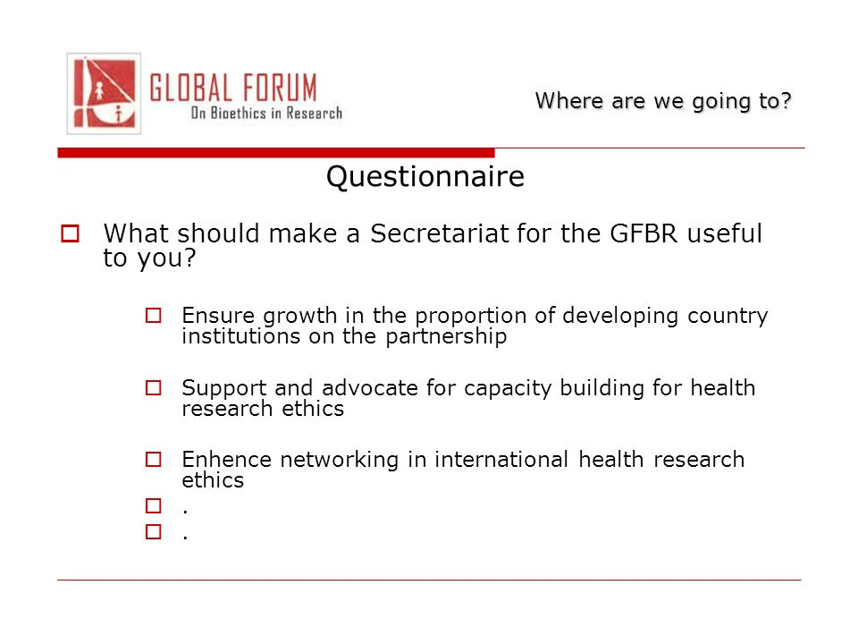 Questionnaire What should make a Secretariat for the GFBR useful to you? Ensure growth in the proportion of developing country institutions on the par