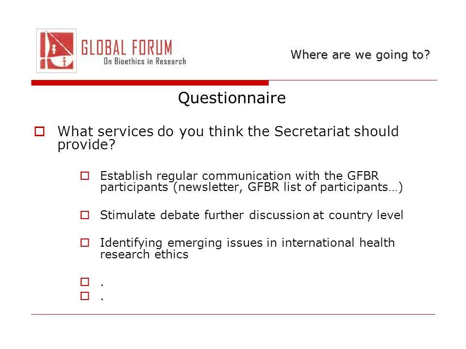 Questionnaire What services do you think the Secretariat should provide? Establish regular communication with the GFBR participants (newsletter, GFBR