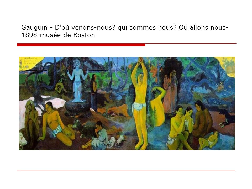 Gauguin - D'où venons-nous? qui sommes nous? Où allons nous- 1898-musée de Boston