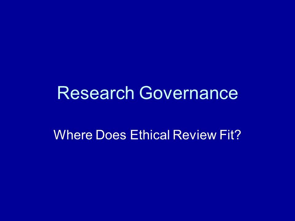 Research Governance Where Does Ethical Review Fit
