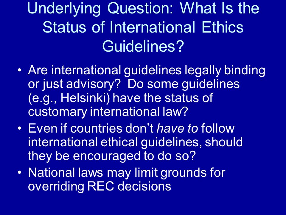 Underlying Question: What Is the Status of International Ethics Guidelines.