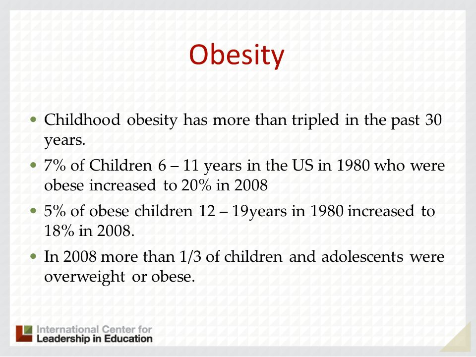 Obesity Childhood obesity has more than tripled in the past 30 years.