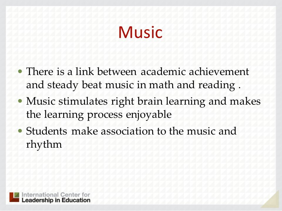 Music There is a link between academic achievement and steady beat music in math and reading.