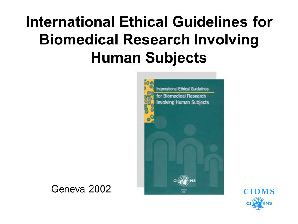 International Ethical Guidelines for Biomedical Research Involving Human Subjects Geneva 2002