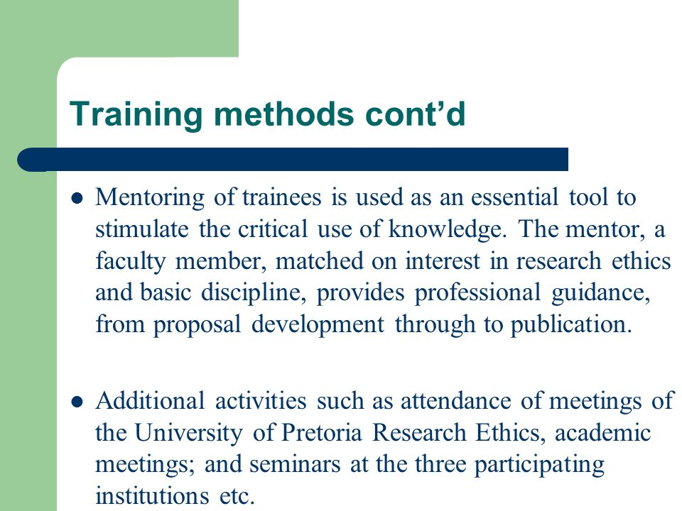 Training methods contd Mentoring of trainees is used as an essential tool to stimulate the critical use of knowledge.