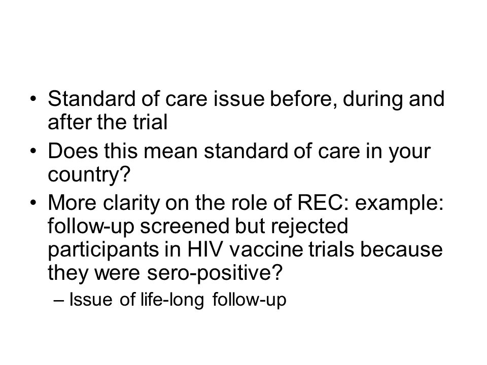 Standard of care issue before, during and after the trial Does this mean standard of care in your country? More clarity on the role of REC: example: f