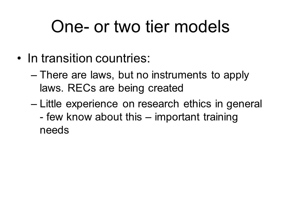 One- or two tier models In transition countries: –There are laws, but no instruments to apply laws. RECs are being created –Little experience on resea