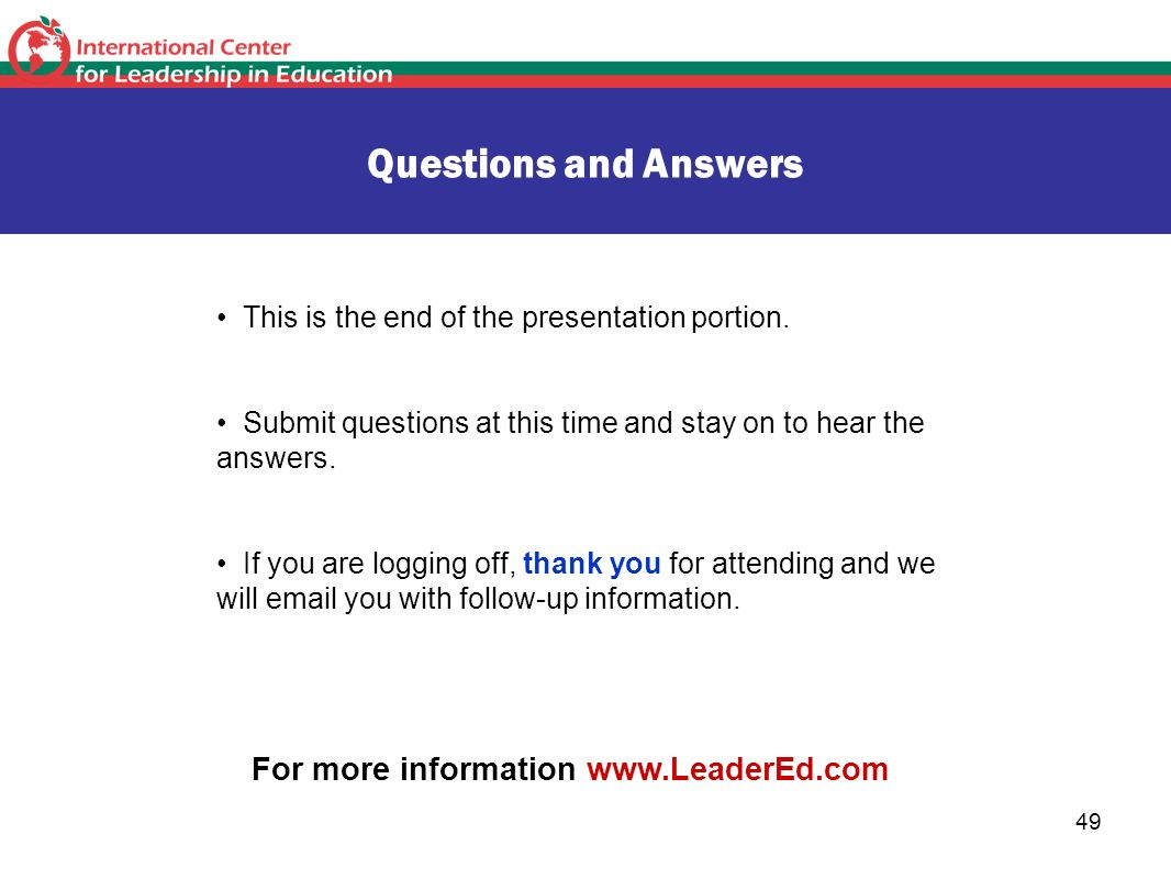 49 Questions and Answers This is the end of the presentation portion. Submit questions at this time and stay on to hear the answers. If you are loggin
